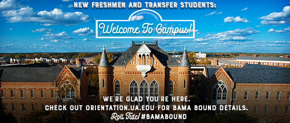 Banner with the words New Freshmen and Transfer Students: Welcome to Campus! We're glad you're here. Check out orientation.ua.edu for Bama Bound details. Roll Tide! #BamaBound