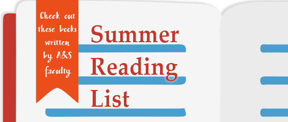 Banner with the words Summer Reading List: Check out these books written by A&S faculty
